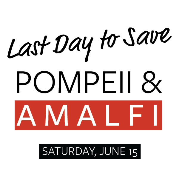 It's the last day for Discover Pompeii & Amalfi: Early Bird Registration Discount Price!  Book today (June 15) and receive $200 off your trip to Pompeii and wonders of the Amalfi coast.  All you have to do is put down your $450 deposit and sign up below!