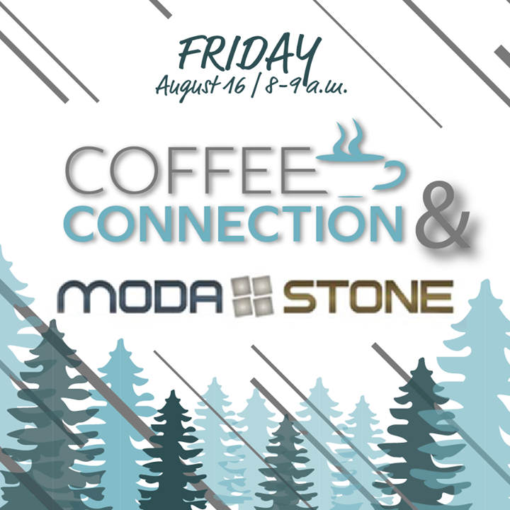 This Friday is the  August Coffee Connection at Moda-Stone!  We hope to see you there between 8 - 9 a.m. for great conversation, coffee, and breakfast snacks.
